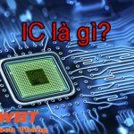 IC là gì? Khái niện IC và phân loại IC theo các dạng