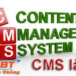 CMS là gì? Tìm hiểu về những CMS phổ biến nhất hiện nay ?