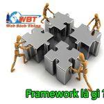 Framework là gì ? Tổng hợp những Framework sử dụng phổ biến nhất