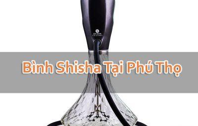 Bình Shisha Tại Phú Thọ