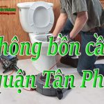 Thông bồn cầu quận Tân Phú giá rẻ, uy tín, thợ giỏi cam kết sạch triệt để