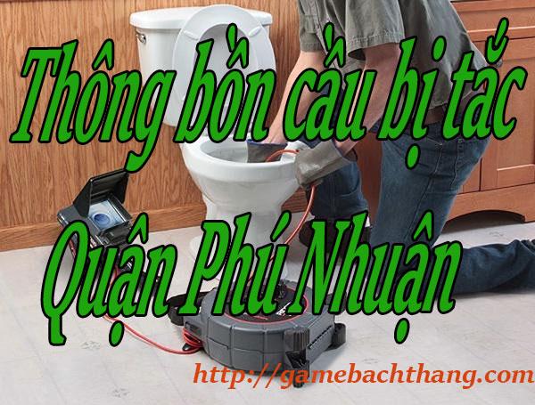 Thông bồn cầu bị tắc Quận Phú Nhuận giá rẻ BT game