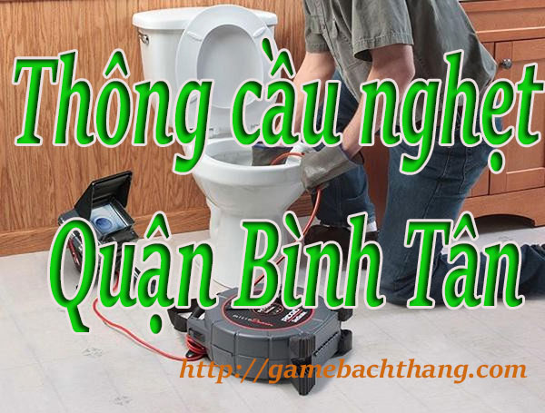Thông cầu nghẹt tại Quận Bình Tân giá rẻ bT game