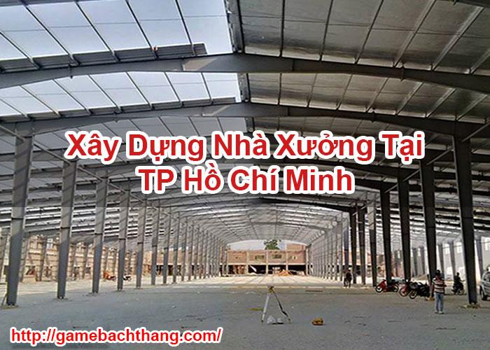 Xây Dựng Nhà Xưởng Tại TP Hồ Chí Minh