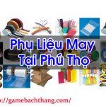 Phụ Liệu May Tại Phú Thọ Hàng Uy Tín Đảm Bảo Chất Lượng Game BT