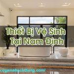 Thiết Bị Vệ Sinh Tại Nam Định Hàng Chất Lượng Tốt Game BT